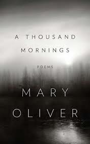 Mary Oliver, A Thousand Mornings