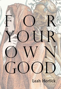 FOR YOUR OWN GOOD - Leah Horlick